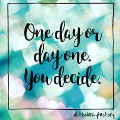 #oneday #dayone #quotes #decisions #thelazyquote #thelazyfactory