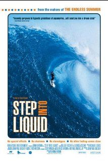 293c64e3c6fb Step Into Liquid (2003). Surfing documentary with amazing footage.  Definitely a must