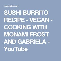 SUSHI BURRITO RECIPE - VEGAN - COOKING WITH MONAMI FROST AND GABRIELA - YouTube