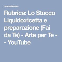 Rubrica: Lo Stucco Liquido:ricetta e preparazione (Fai da Te) - Arte per Te - - YouTube