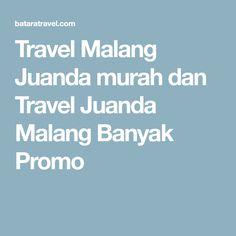 Travel Malang Juanda murah dan Travel Juanda Malang Banyak Promo