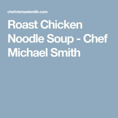 Roast Chicken Noodle Soup - Chef Michael Smith