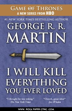 Game of Thrones - I Will Kill Everything You Ever Loved by George R R Martin (love the Joss Whedon touch.) This is why I don't read/watch it. George Rr Martin, Valar Morghulis, Nerd Love, My Love, Game Of Thrones Books, Game Thrones, Best Titles, So Little Time, The Book
