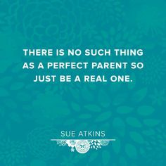 """""""There is no such thing as a perfect parent so just be a real one."""" Love this #quote. (via @The Honest Company)"""
