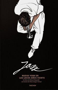 Jazz : Nueva York en los locos años veinte / un libro de Robert Nippoldt con textos de Hans-Jürgen Schaal ; traducción de José Aníbal Campos González Publicación Köln : Taschen, 2013