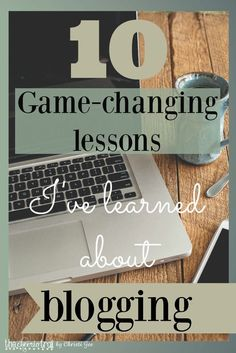 10 Game-changing lessons I've learned about blogging  Find out more at the image link