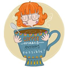 Coffee makes anything possible!