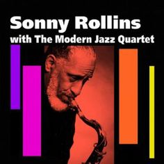 Sonny Rollins with The Modern Jazz Quartet: Slow Boat To China, Sax Man, Sonny Rollins, Classic Jazz, All That Jazz, Jazz Musicians, Jazz Blues, Cd Album, Album Covers