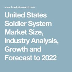 United States Soldier System Market Size, Industry Analysis, Growth and Forecast to 2022