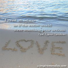 Treat all others as if the entire world were watching your actions. | Inspire Me Today®