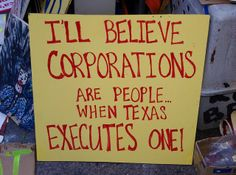 This might finally make Texas a place worth visiting. For the most part, Texans are selfish and rude people, but I'd forgive them that if they would just execute a greedy corporation.