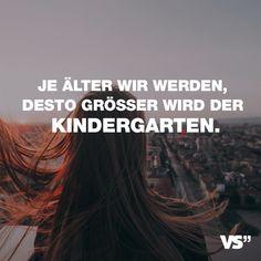 Visual Statements®️️ Je älter wir werden, desto größer wird der Kindergarten. Sprüche / Zitate / Quotes /Leben / Freundschaft / Beziehung / Familie / tiefgründig / lustig / schön / nachdenken