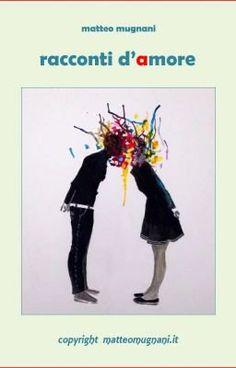 """#wattpad #storie-damore """"Racconti D'amore."""" 9 Racconti. La psicologia dell'Amore"""". A cura di Matteo Mugnani Un Libro dedicato alle forme """"non convenzionali"""" e inaspettate dell'amore. un e-book gratuito perché' l'amore e' sempre gratis, a livello economico, anche se e' molto costoso a livello emotivo. matteomugnani.it"""