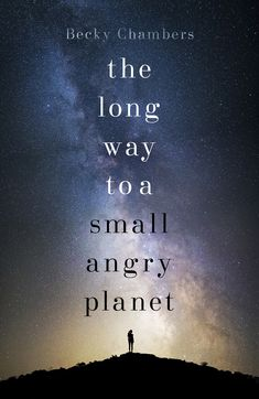 The cover for THE LONG WAY TO A SMALL, ANGRY PLANET by Becky Chambers.