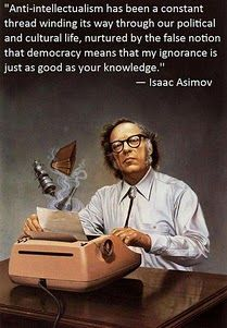 """Anti-intellectualism has been a constant thread winding its way through our political and cultural life, nurtured by the false notion that my ignorance is just as good as your knowledge"" Isaac Asimov Isaac Asimov, Carl Sagan, We Are The World, In This World, Science Fiction, Science Books, Science Writing, Science Quotes, Computers"