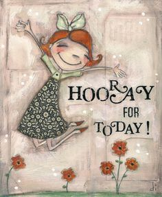 Hooray for Today  Original Painting by Diane Duda  dianeduda/dudadaze