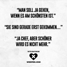 """""""Man soll ja gehen, wenn es am schönsten ist."""" One should go, if it is the most beautiful. They have just come … Yes boss, but it will not be more beautiful. Funny Memes, Hilarious, Work Memes, S Quote, Fun At Work, Fashion Quotes, Text Messages, Beautiful Words, Decir No"""