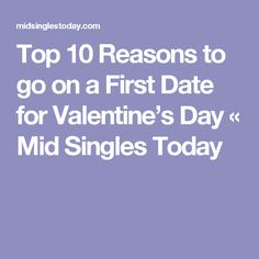 Top 10 Reasons to go on a First Date for Valentine's Day « Mid Singles Today