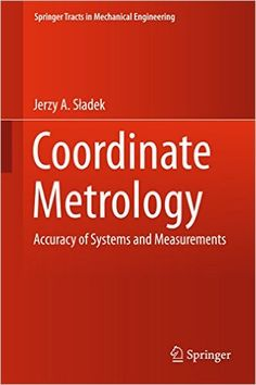 This book focuses on effective methods for assessing the accuracy of both coordinate measuring systems and coordinate measurements. It mainly reports on original research work conducted by Sladek's team at Cracow University of Technology's Laboratory of Coordinate Metrology.