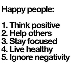 Happy people: think positive / help others / stay focused / live healthy / ignore negativity Positive Quotes For Life Motivation, Positive Vibes Quotes, Positive Quotes For Women, Positive Vibes Only, Positive Words, Positive Attitude, Happy Quotes, Positive Thoughts, Life Advice