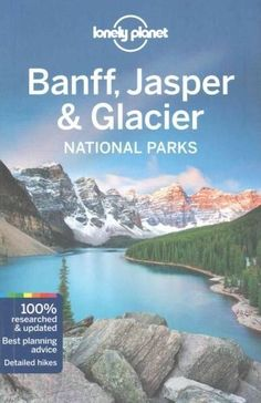 Lonely Planet Banff, Jasper & Glacier National Parks                                                                                                                                                     More