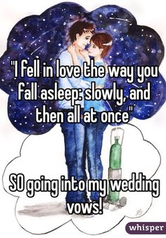 """'I fell in love the way you fall asleep: slowly, and then all at once' SO going into my wedding vows! #tfios #thefaultinourstars"
