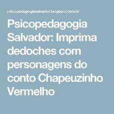Psicopedagogia Salvador: Imprima dedoches com personagens do conto Chapeuzinho Vermelho