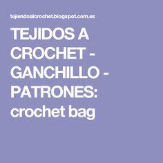 TEJIDOS A CROCHET - GANCHILLO  - PATRONES: crochet bag