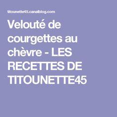 Velouté de courgettes au chèvre - LES RECETTES DE TITOUNETTE45