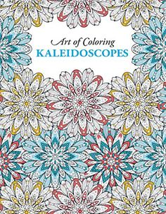 Art Of Coloring Kaleidoscopes Will Help You Rediscover The Calming Benefits And Creative Stimulation This Quality Adult Book From