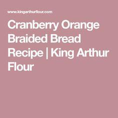 Cranberry Orange Braided Bread Recipe | King Arthur Flour