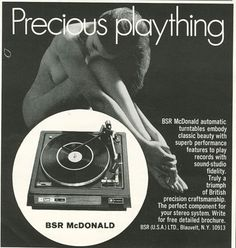 """""""Precious Plaything...BSR mcDonald automatic turntables...truly a triumph of British precision craftsmanship."""""""