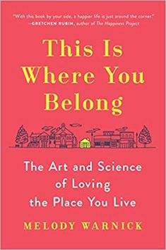 This Is Where You Belong: The Art and Science of Loving the Place You Live: Melody Warnick: 9780525429128: Amazon.com: Books