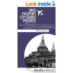 Amazon.com: (Guadalajara Travel Guide ) Miss Passport City Guides Presents Mini 3 Day Unforgettable Vacation Itinerary to Guadalajara: The Ultimate Guadalajara Travel ... days (Miss Passport Travel Guide Book 10) eBook: Sharon Bell: Kindle Store   This book is proudly promoted by EliteBookService.com