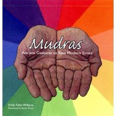 Mudras - hand gestures that help bring you back to center. Good mindfulness practice. A terrific book written by my friend, Emily William.