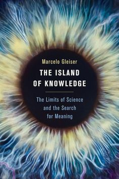 """The Island Of Knowledge- the emergence of complex structures in nature, focusing on very fundamental questions related to """"three origins"""": cosmos, life, and mind."""