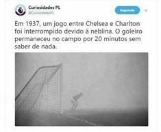 Em 1937 um jogo entre Chelsea e Charlton foi interrompido devido a neblina. O goleiro permaneceu no campo por 20 minutos sem saber de nada