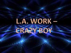 L.A.  Work - Crazy Boy