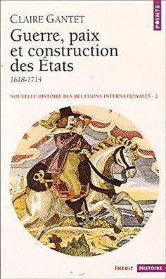 Télécharger Livre Nouvelle histoire des relations internationales, tome 2 : Guerre, paix et construction des États, 1618-1714 Ebook Kindle Epub PDF Gratuit