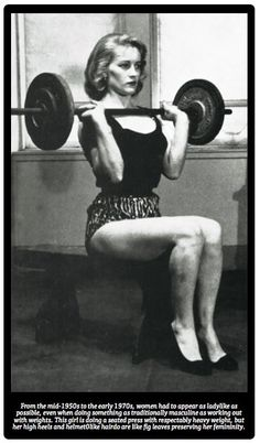 From the mid-1950s, women had to appear as ladylike as possible, even when doing something as traditionally masculine as working out with weights.