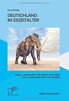 Deutschland im Eiszeitalter: Klima, Landschaft, Pflanzen und Tiere vor 2,6 Millionen bis 11.700 Jahren von Ernst Probst http://www.amazon.de/dp/3842873050/ref=cm_sw_r_pi_dp_BcK0ub1QZCZPJ