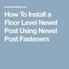 How To Install a Floor Level Newel Post Using Newel Post Fasteners