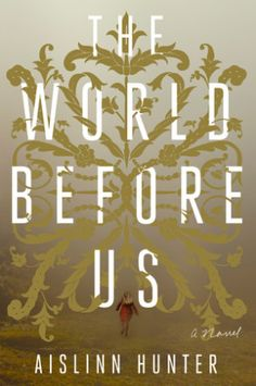 Not What It Seems: The World Before Us by Aislinn Hunter