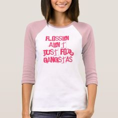 Flossin' Ain't Just for Gangstas! Dental T-Shirt