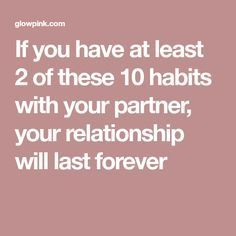 If you have at least 2 of these 10 habits with your partner, your relationship will last forever