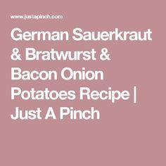 German Sauerkraut & Bratwurst & Bacon Onion Potatoes Recipe   Just A Pinch