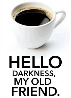 Black Coffee Love Humor - Hello Darkness my Old Friend Coffee Talk, Coffee Is Life, I Love Coffee, Black Coffee, Coffee Break, My Coffee, Morning Coffee, Coffee Shop, Coffee Cups