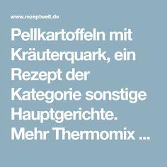 Pellkartoffeln mit Kräuterquark, ein Rezept der Kategorie sonstige Hauptgerichte. Mehr Thermomix ® Rezepte auf www.rezeptwelt.de