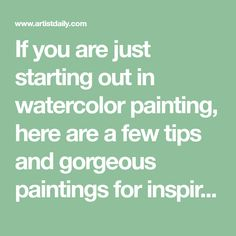 If you are just starting out in watercolor painting, here are a few tips and gorgeous paintings for inspiration to get you going down the path to mastery!