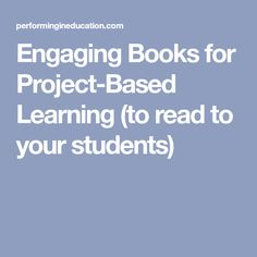 Engaging Books for Project-Based Learning (to read to your students)